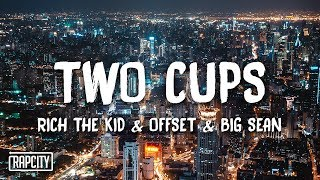 Rich The Kid - Two Cups ft. Offset & Big Sean (Lyrics)
