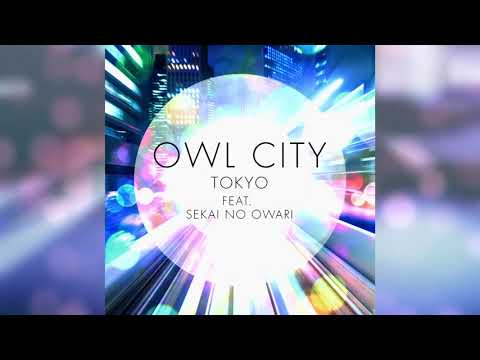Owl City - Tokyo (Audio) ft. SEKAI NO OWARI