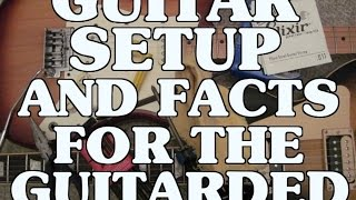 Guitar Setup And Facts For The Guitarded Intro By Scott Grove