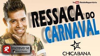 Chicabana - Ressaca do Carnaval 2018 - Músicas Novas