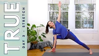 TRUE - Day 3 - STRETCH  |  Yoga With Adriene