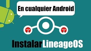 Instalar Lineage OS en cualquier Android en 5 min!