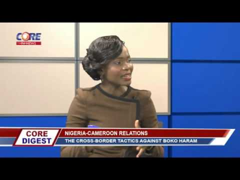 Core Digest: NIGERIA-CAMEROON RELATIONS; The Cross-Border tactics against Boko Haram, 4th May, 2016.