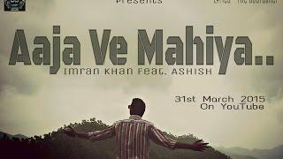 Aaja Ve Mahiya | Imran Khan Feat Ashish Batra | Punjabi Song 2015 | B3