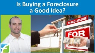 Is Buying a Foreclosure a Good Idea?