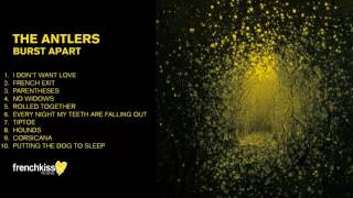 The Antlers - Burst Apart (Full Album - Official Audio)