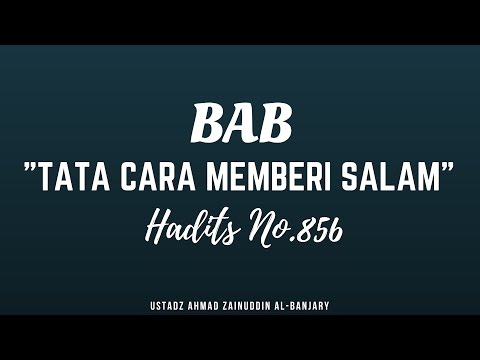 Bab Tata Cara Memberi Salam Hadits No.856 - Ustadz Ahmad Zainuddin Al-Banjary