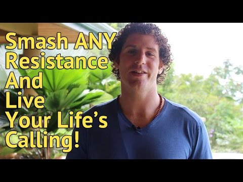 How to Smash Resistance and Live Your Life's Calling!