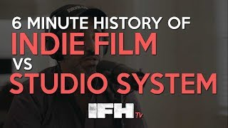 6 Minute History of Indie Film vs The Studio System - Indie Film Hustle