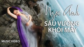 Ngọc Anh - Sầu Vương Khói Mây (Ngọc Trọng) Music Video