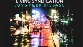 LIVING SYNDICATION- LOVE YOUR DISEASE