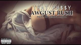 Awgust Rush -That Pussy (Explicit Dirty version)