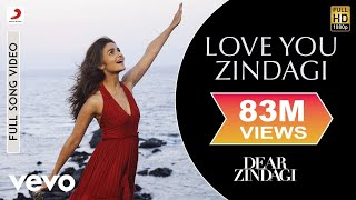 Love You Zindagi - Dear Zindagi | Full Song Video | Alia | Shah Rukh