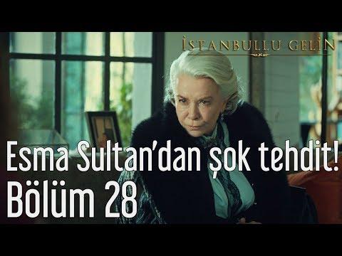 İstanbullu Gelin 28. Bölüm - Esma Sultan'dan Şok Tehdit!
