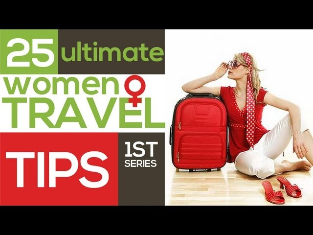 Ultimate Women travel tips advice & Travel Accessories