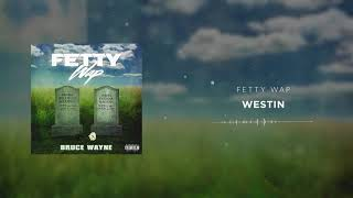 Fetty Wap - Westin [Official Audio]