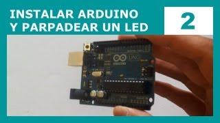 Instalar Arduino, Hola Mundo y hacer Parpadear un LED! (Curso de Arduino #2)