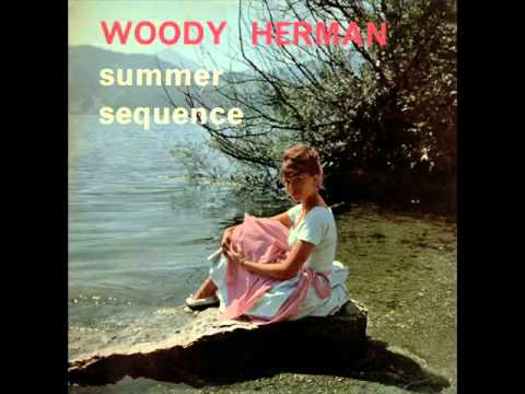 Woody Herman and His Orchestra - Summer Sequence