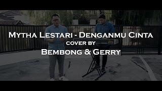 Denganmu Cinta Mytha Lestari Cover by Bembong Gerry