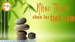 Nhạc Thiền Tịnh Tâm - Tuyển Tập Nhạc Thiền Chọn Lọc Hay Nhất - nhẹ nhàng thư thái và bình an