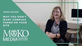 Why You Don't Want Complex Forms On Your Site  - Moko Media Minute - Sandi Gauder
