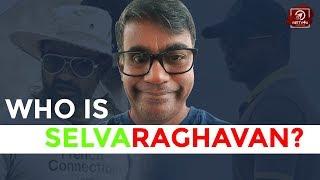 Who Is Selvaraghavan? Thulluvadho Ilamai To NGK   Dhanush