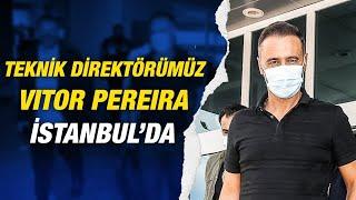 Teknik Direktörümüz Vitor Pereira İstanbul'da