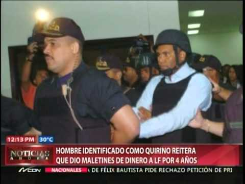 Hombre identificado como Quirino reitera que dió maletines de dinero a LF por 4 años