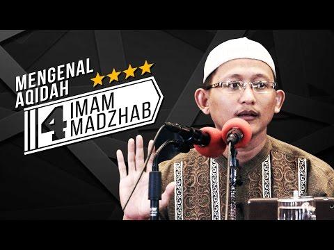 Mengenal Aqidah 4 Imam Madzhab - Ust Badrusalam.Lc