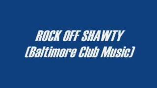 Baltimore Club Music-Rock Off Shawty