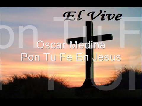 Oscar Medina Pon Tu Fe En Jesus
