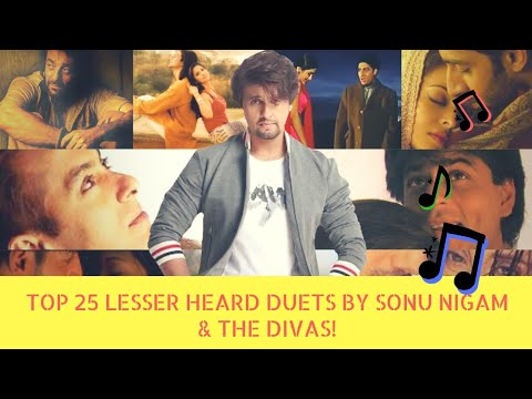 Top 25 lesser heard duets by Sonu Nigam & the divas! | Alka Yagnik, Shreya Ghoshal, Sunidhi Chauhan