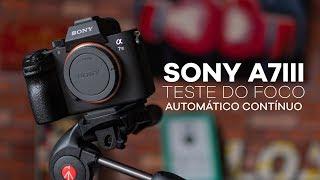 SONY A7III TESTE AUTOFOCO CONTÍNUO 4K