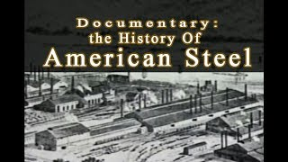 American Steel Industry Documentary HD - History of Steel in America, manufacture and mining