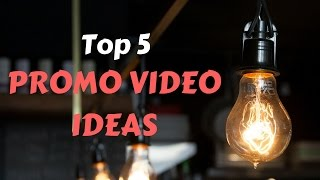 Promo Video Ideas - Top 5 Best Promo Videos For Businesses