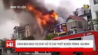 Cảnh báo nguy cơ cháy nổ từ các thiết bị điện trong gia đình | Cảnh báo 141