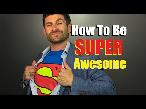 How To Be SUPER AWESOME |10 Awesomeness Enhancing Tips