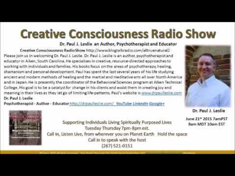 Creative Consciousness Radio with Dr. Paul J. Leslie- Author,  June 21st 2015 South Carolina