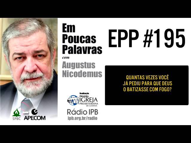 EPP #195 | O QUE SIGNIFICA BATISMO COM FOGO? - AUGUSTUS NICODEMUS