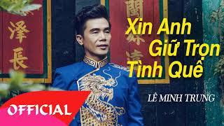 Xin Anh Giữ Trọn Tình Quê - Lê Minh Trung | Nhạc Vàng Hải Ngoại