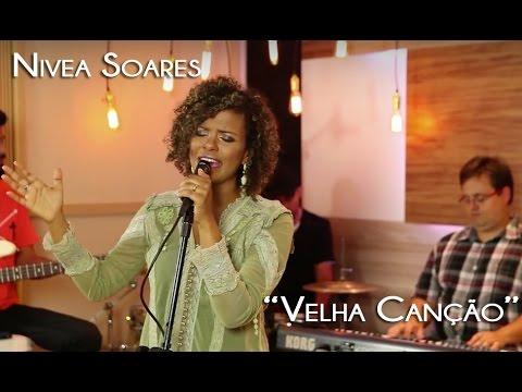 Nívea Soares - Velha Canção