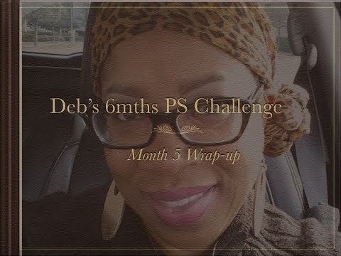Deb's 6mths PS Challenge ~ Month 5 Wrap Up