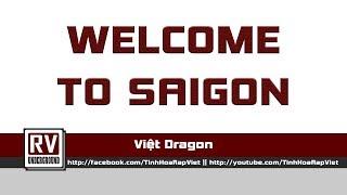 Wwelcome To Saigon - Việt Dragon a.k.a SSK
