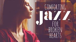 Comforting Jazz for Broken Hearts - Break up Jazz songs