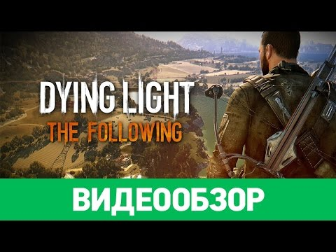 Обзор игры Dying Light: The Following
