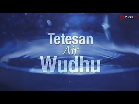 Tetesan Air Wudhu - Sebuah Video Motivasi Islami