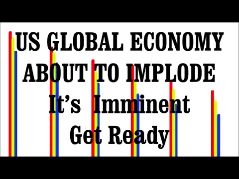 US GLOBAL ECONOMY ABOUT TO IMPLODE It's Imminent Get Ready