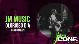 JM Music - Glorioso Dia (Glorious Day - Passion) | JM Conf. 2K18