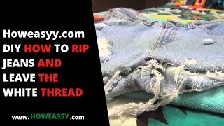 DIY HOW TO RIP JEANS AND LEAVE THE WHITE THREAD