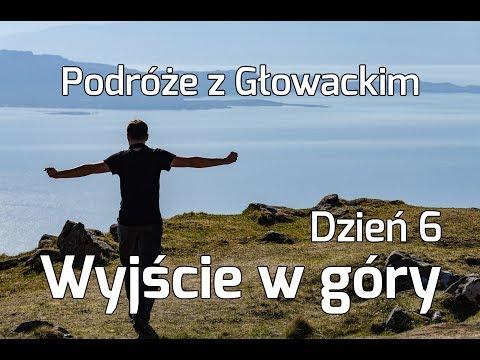 Podróże z Głowackim - Wyjście w góry - Dzień 6